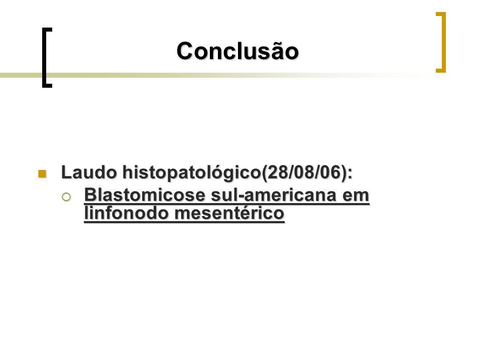 Conclusão Laudo histopatológico(28/08/06):