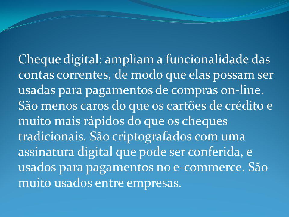 Cheque digital: ampliam a funcionalidade das contas correntes, de modo que elas possam ser usadas para pagamentos de compras on-line.