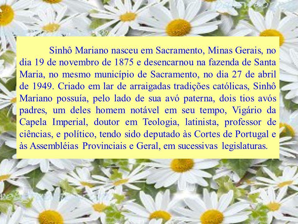Sinhô Mariano nasceu em Sacramento, Minas Gerais, no dia 19 de novembro de 1875 e desencarnou na fazenda de Santa Maria, no mesmo município de Sacramento, no dia 27 de abril de 1949.