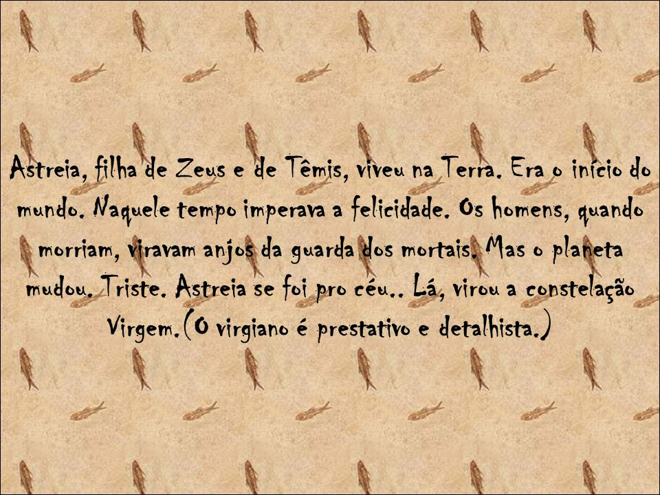 Astreia, filha de Zeus e de Têmis, viveu na Terra