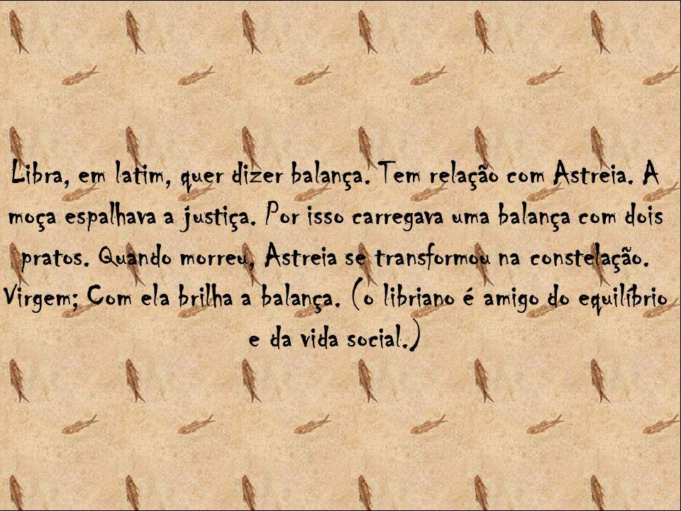 Libra, em latim, quer dizer balança. Tem relação com Astreia