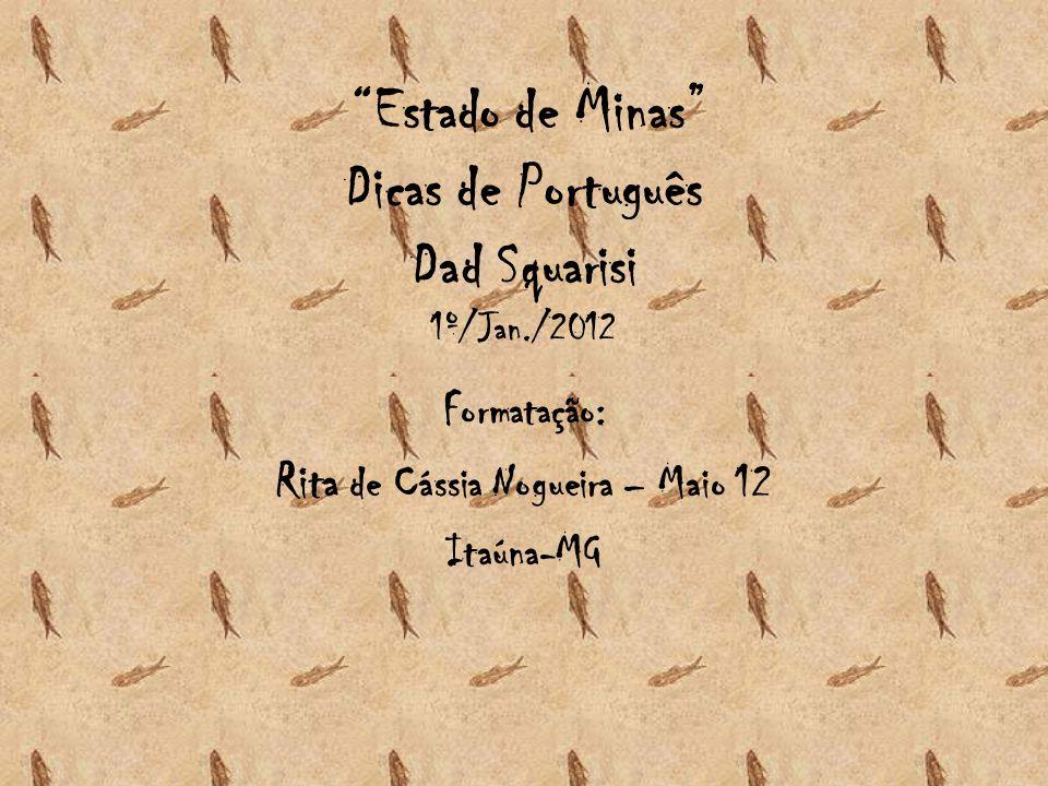 Estado de Minas Dicas de Português Dad Squarisi 1º/Jan./2012