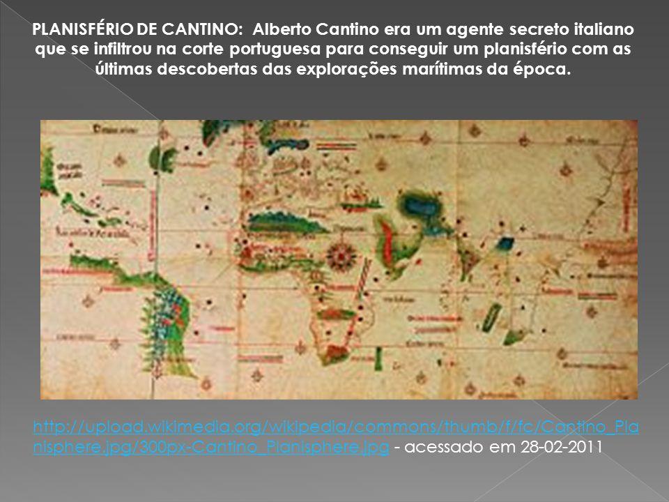PLANISFÉRIO DE CANTINO: Alberto Cantino era um agente secreto italiano que se infiltrou na corte portuguesa para conseguir um planisfério com as últimas descobertas das explorações marítimas da época.