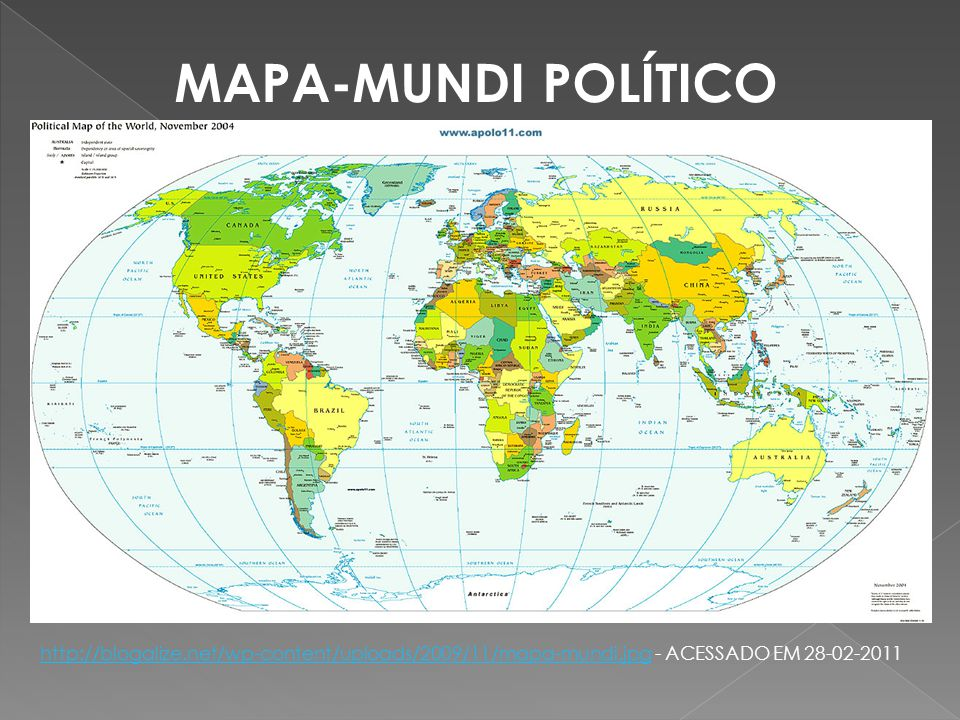 MAPA-MUNDI POLÍTICO http://blogalize.net/wp-content/uploads/2009/11/mapa-mundi.jpg - ACESSADO EM 28-02-2011.