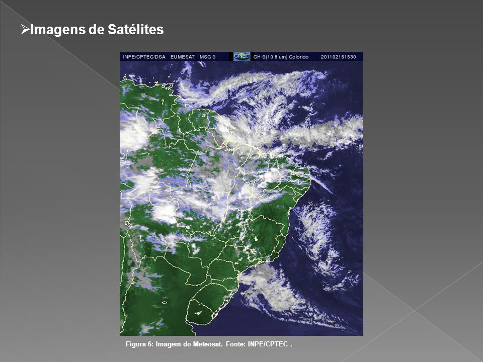 Imagens de Satélites Figura 6: Imagem do Meteosat. Fonte: INPE/CPTEC .