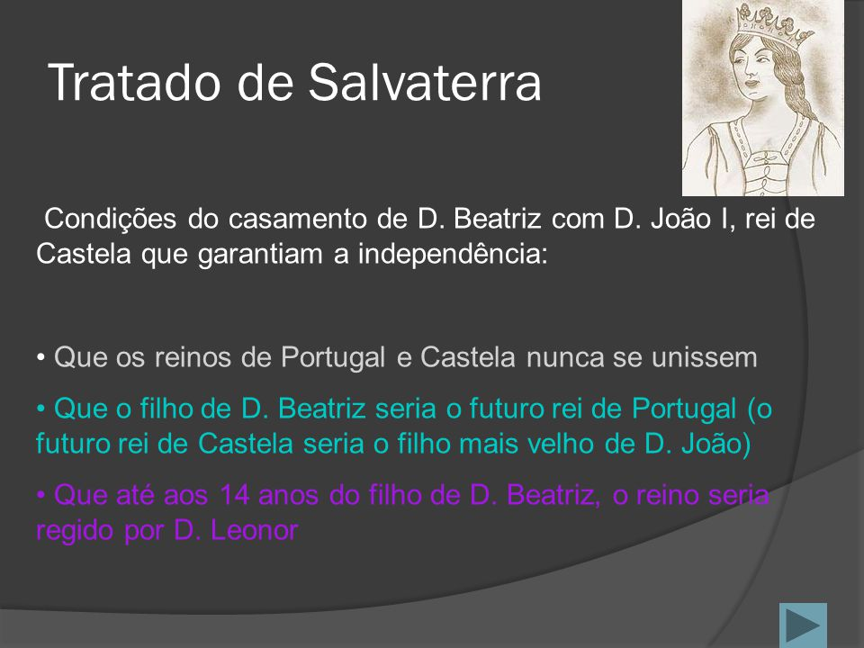 Tratado de Salvaterra Condições do casamento de D. Beatriz com D. João I, rei de Castela que garantiam a independência: