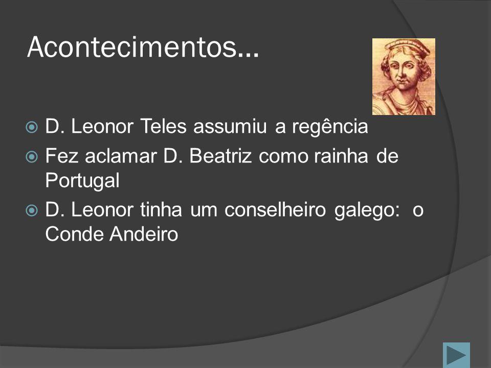 Acontecimentos… D. Leonor Teles assumiu a regência