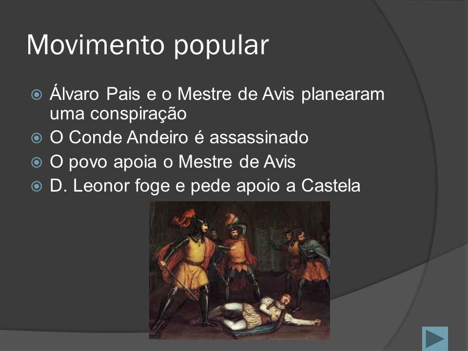 Movimento popular Álvaro Pais e o Mestre de Avis planearam uma conspiração. O Conde Andeiro é assassinado.