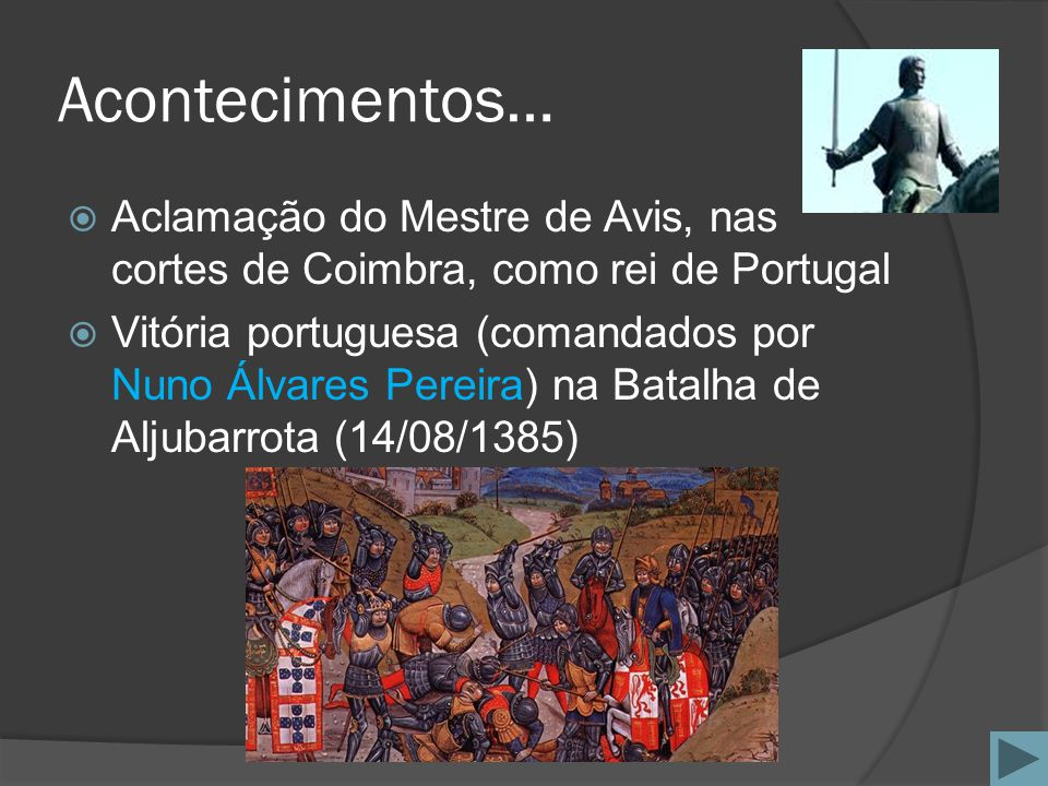 Acontecimentos… Aclamação do Mestre de Avis, nas cortes de Coimbra, como rei de Portugal.