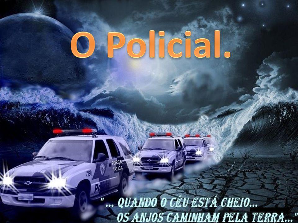 O Policial.