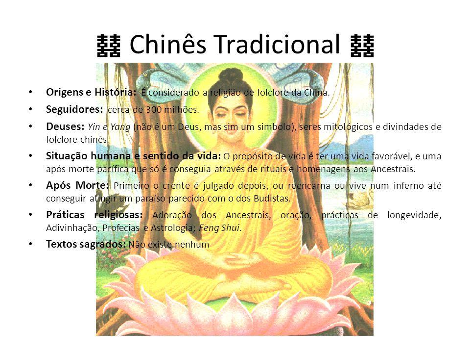 Chinês Tradicional Origens e História: É considerado a religião de folclore da China. Seguidores: cerca de 300 milhões.