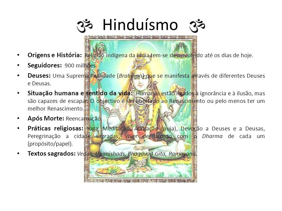Hinduísmo Origens e História: Religião indígena da India tem-se desenvolvido até os dias de hoje. Seguidores: 900 milhões.