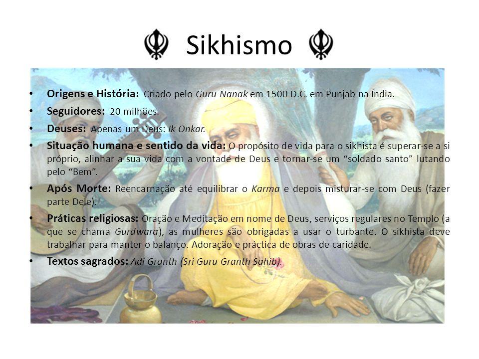 Sikhismo Origens e História: Criado pelo Guru Nanak em 1500 D.C. em Punjab na Índia. Seguidores: 20 milhões.