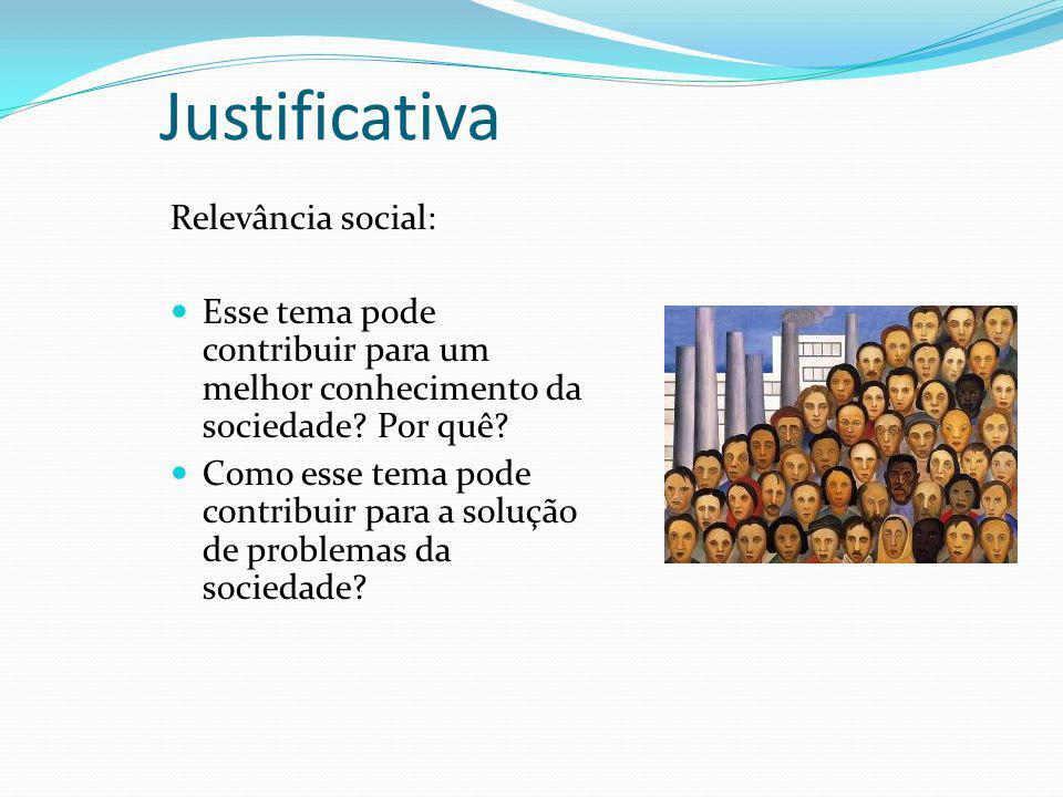Justificativa Relevância social: