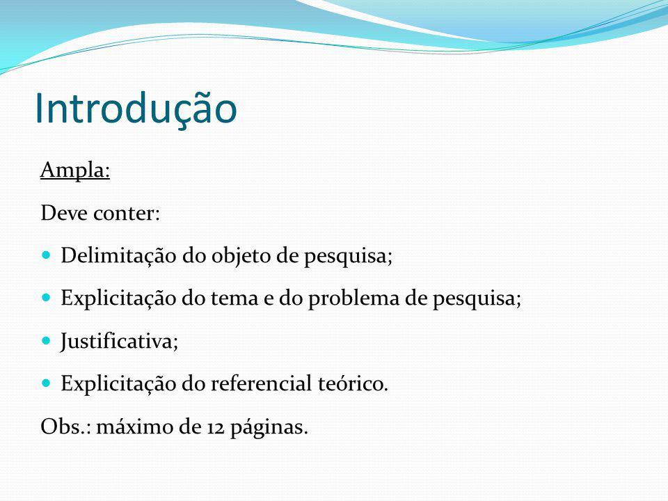 Introdução Ampla: Deve conter: Delimitação do objeto de pesquisa;