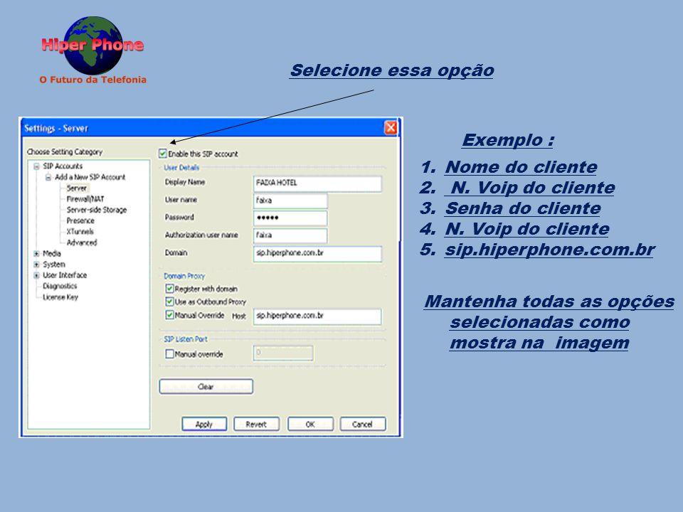 Selecione essa opção Exemplo : Nome do cliente. N. Voip do cliente. Senha do cliente. sip.hiperphone.com.br.