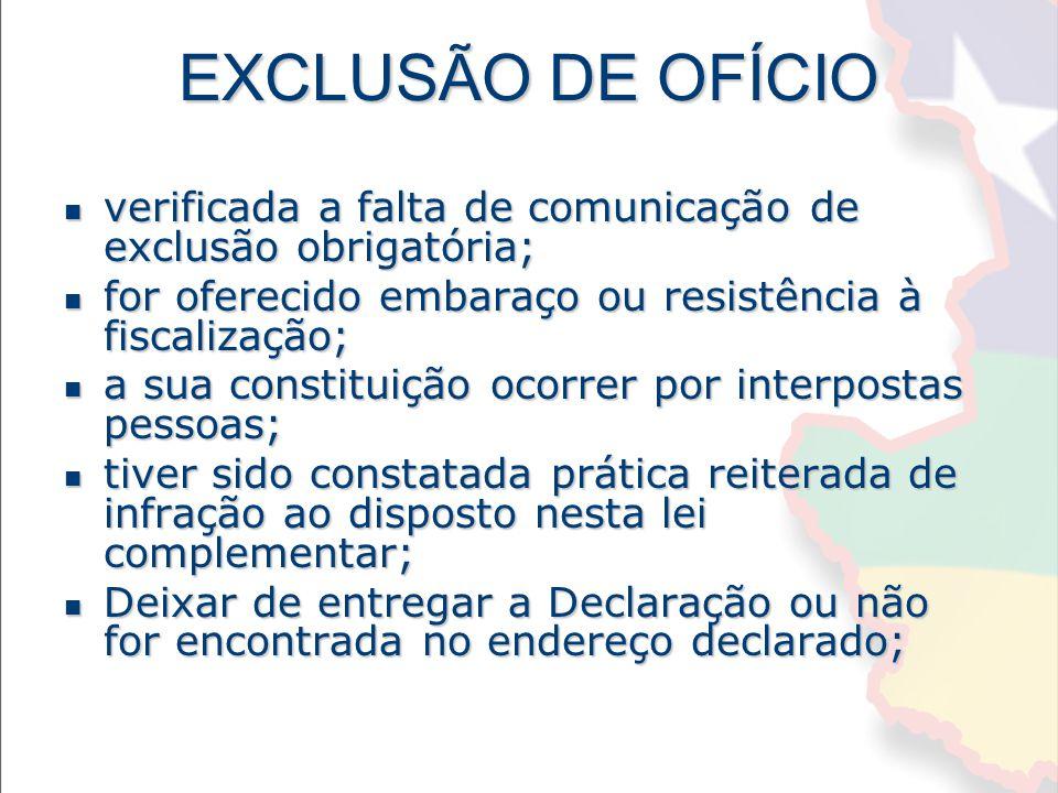 EXCLUSÃO DE OFÍCIO verificada a falta de comunicação de exclusão obrigatória; for oferecido embaraço ou resistência à fiscalização;