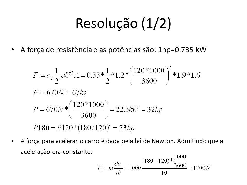 Resolução (1/2) A força de resistência e as potências são: 1hp=0.735 kW.