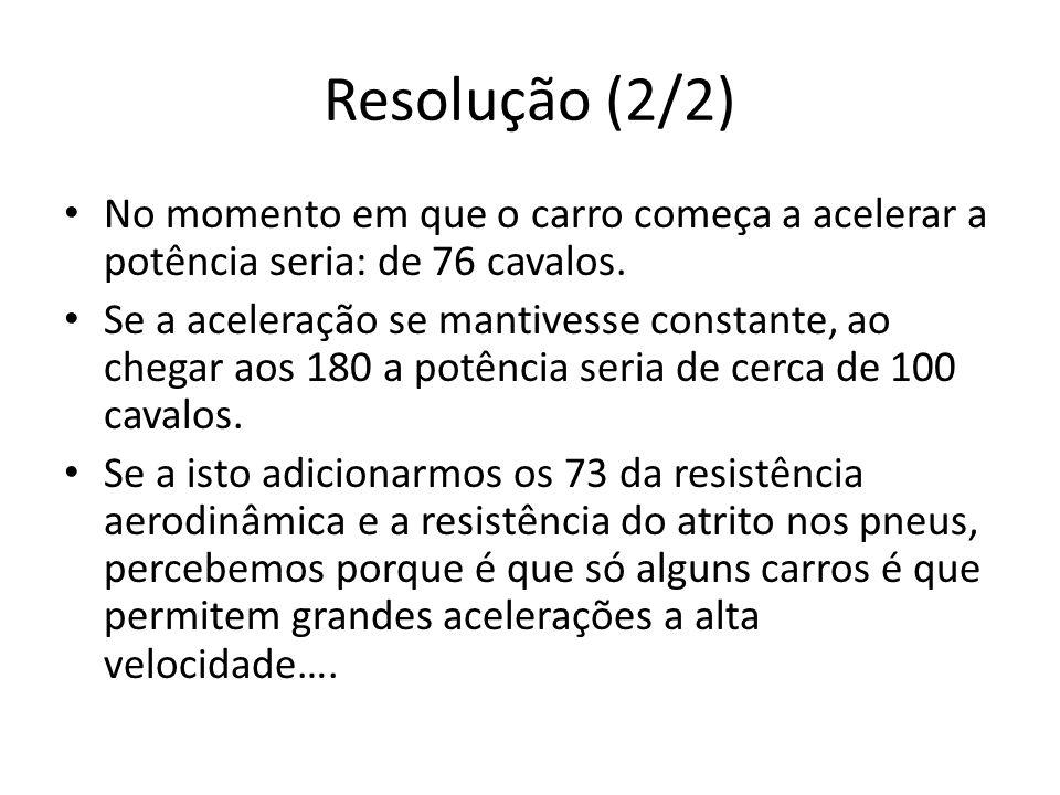 Resolução (2/2) No momento em que o carro começa a acelerar a potência seria: de 76 cavalos.