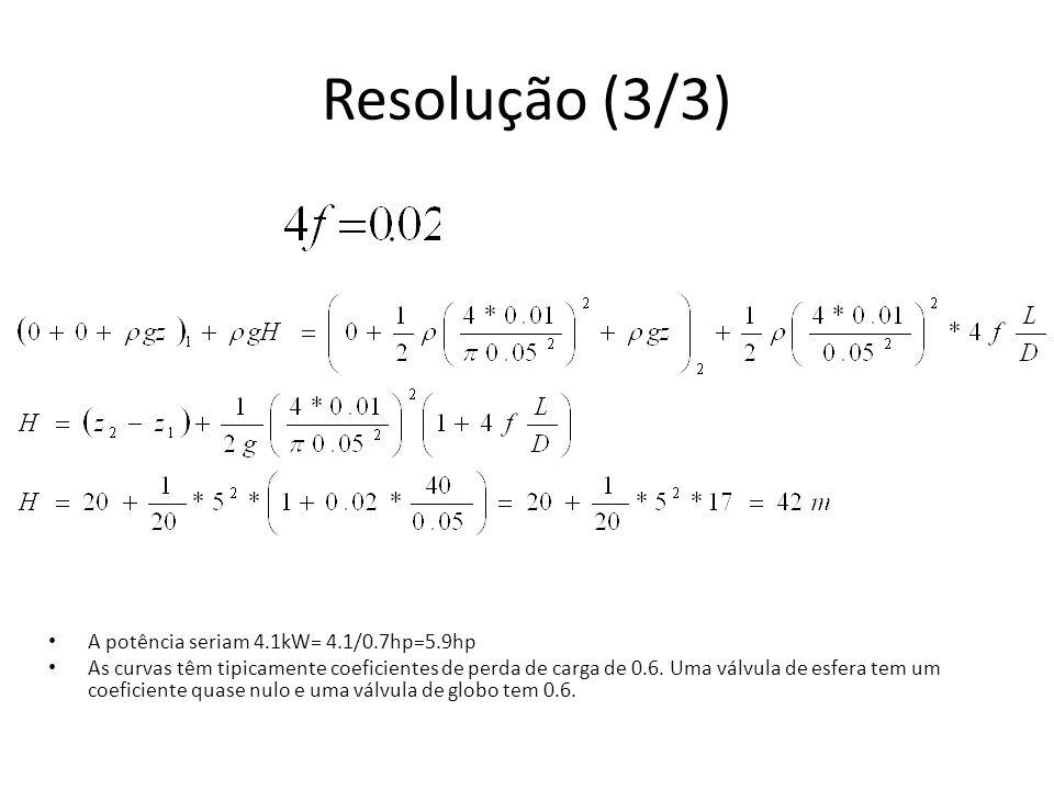 Resolução (3/3) A potência seriam 4.1kW= 4.1/0.7hp=5.9hp
