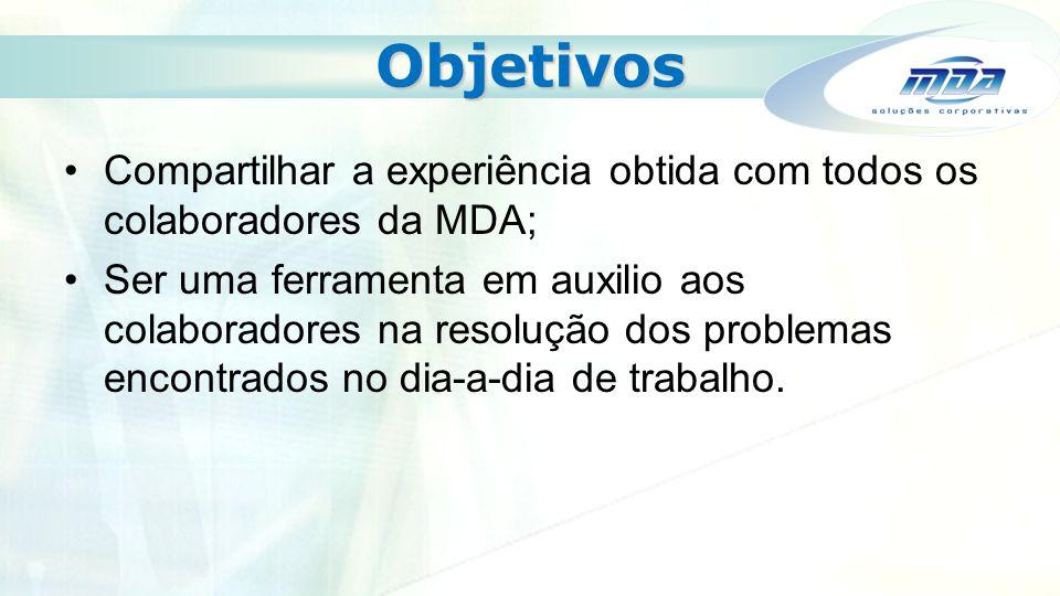 Objetivos Compartilhar a experiência obtida com todos os colaboradores da MDA;