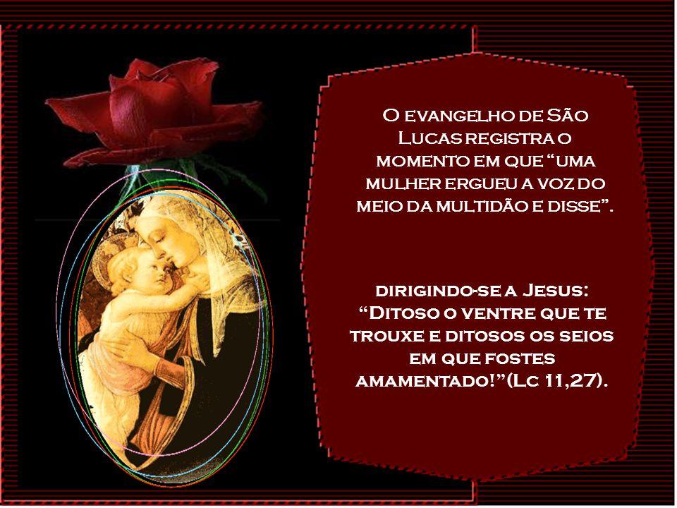 O evangelho de São Lucas registra o momento em que uma mulher ergueu a voz do meio da multidão e disse .