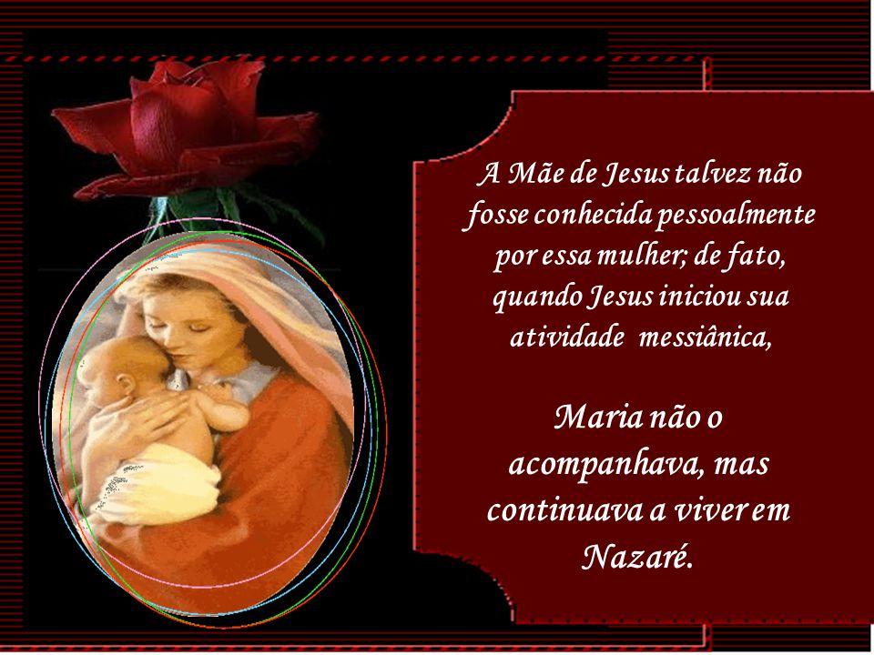 Maria não o acompanhava, mas continuava a viver em Nazaré.