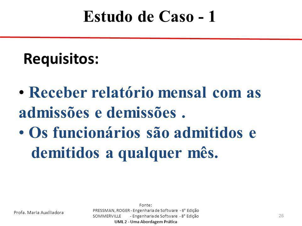 Estudo de Caso - 1 Requisitos: Receber relatório mensal com as admissões e demissões . Os funcionários são admitidos e.