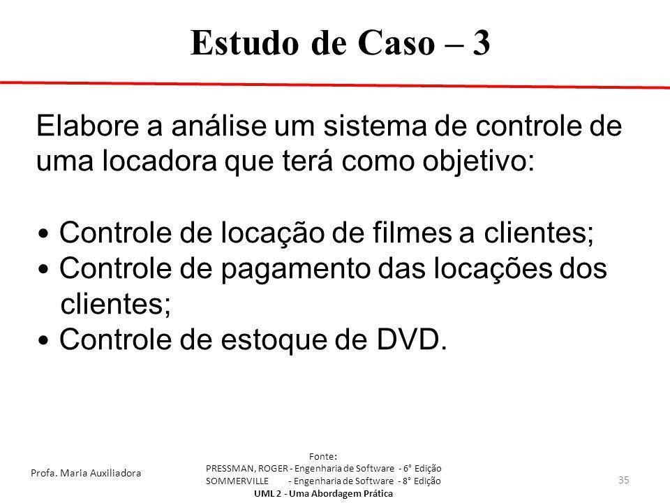 Estudo de Caso – 3 Elabore a análise um sistema de controle de uma locadora que terá como objetivo: