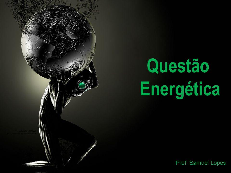 Questão Energética Prof. Samuel Lopes