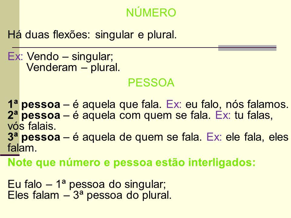 NÚMERO Há duas flexões: singular e plural. Ex: Vendo – singular; Venderam – plural. PESSOA.