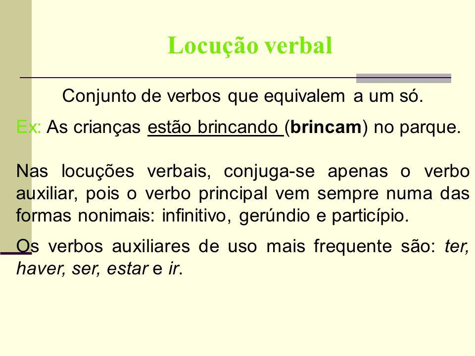 Conjunto de verbos que equivalem a um só.