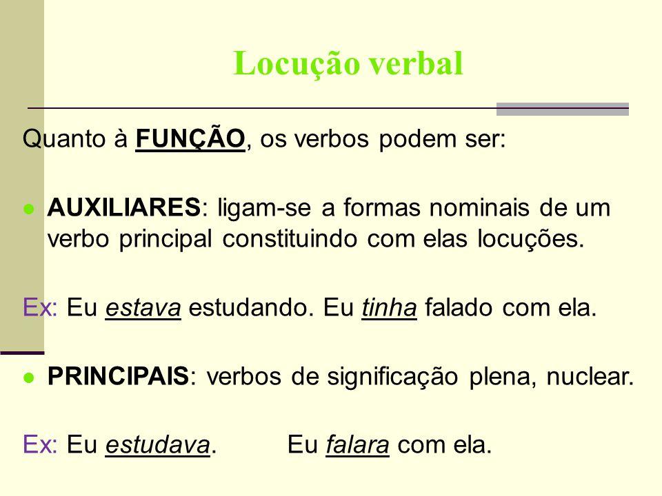 Locução verbal Quanto à FUNÇÃO, os verbos podem ser: