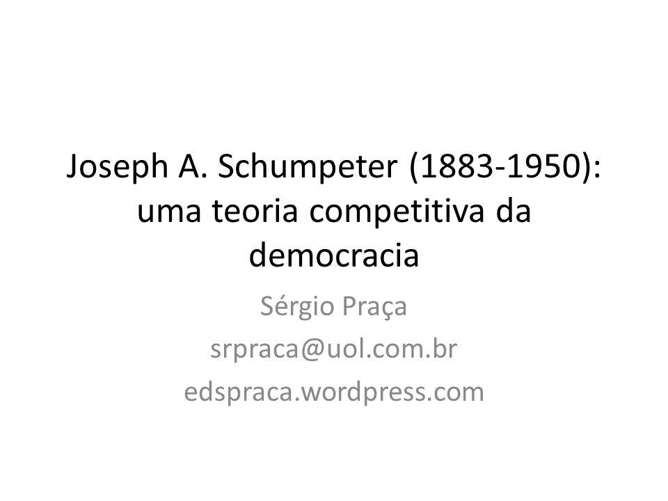 Joseph A. Schumpeter (1883-1950): uma teoria competitiva da democracia