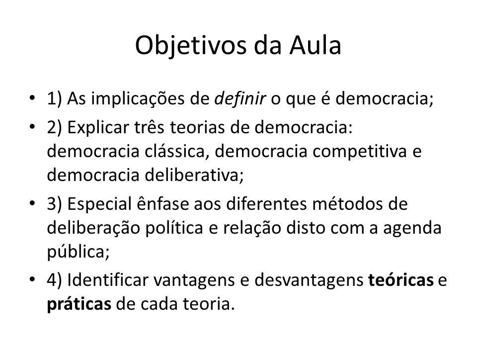 Objetivos da Aula 1) As implicações de definir o que é democracia;
