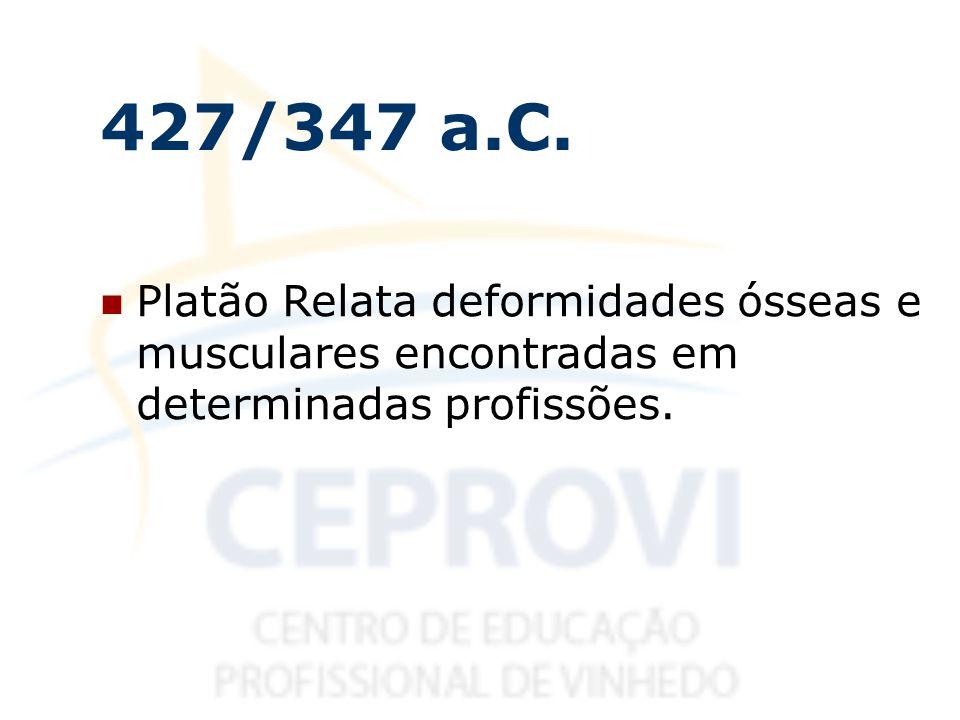 427/347 a.C. Platão Relata deformidades ósseas e musculares encontradas em determinadas profissões.