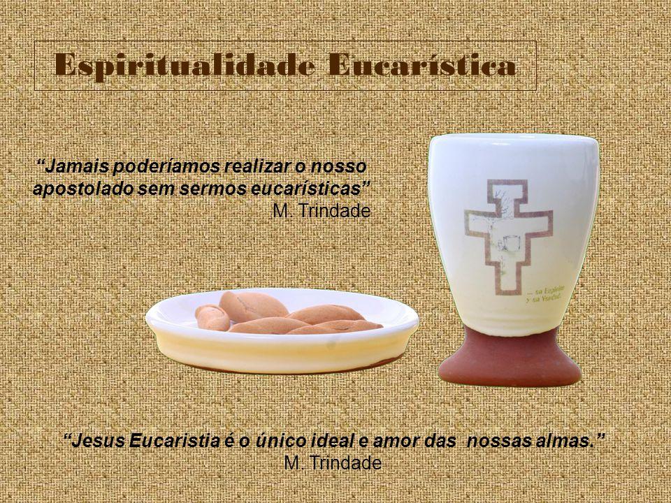 Jesus Eucaristia é o único ideal e amor das nossas almas.