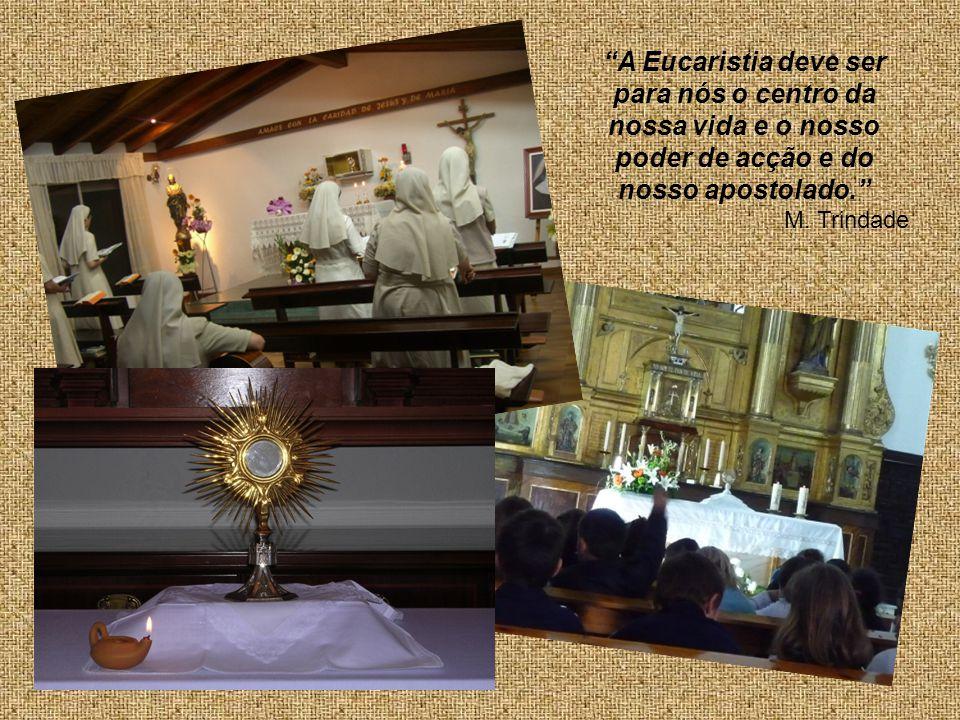 A Eucaristia deve ser para nós o centro da nossa vida e o nosso poder de acção e do nosso apostolado.