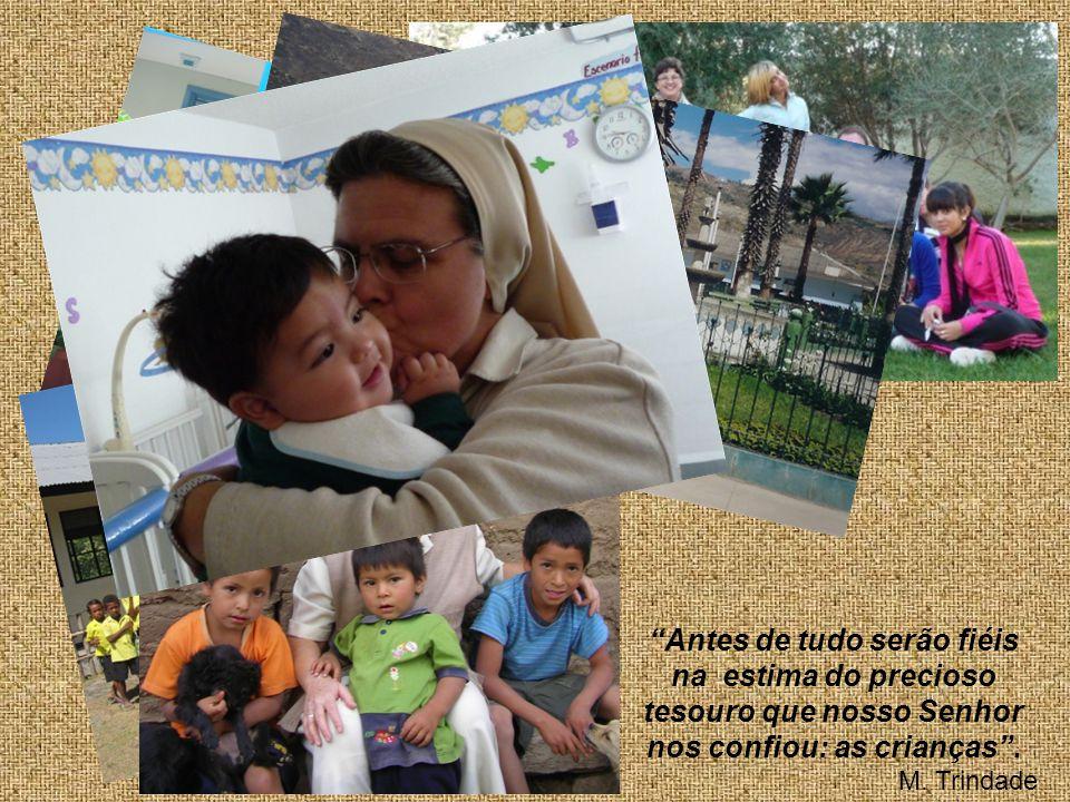 Antes de tudo serão fiéis na estima do precioso tesouro que nosso Senhor nos confiou: as crianças .