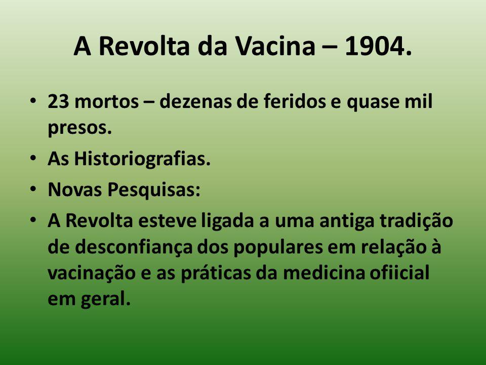 A Revolta da Vacina – 1904. 23 mortos – dezenas de feridos e quase mil presos. As Historiografias.