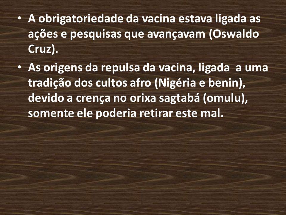 A obrigatoriedade da vacina estava ligada as ações e pesquisas que avançavam (Oswaldo Cruz).