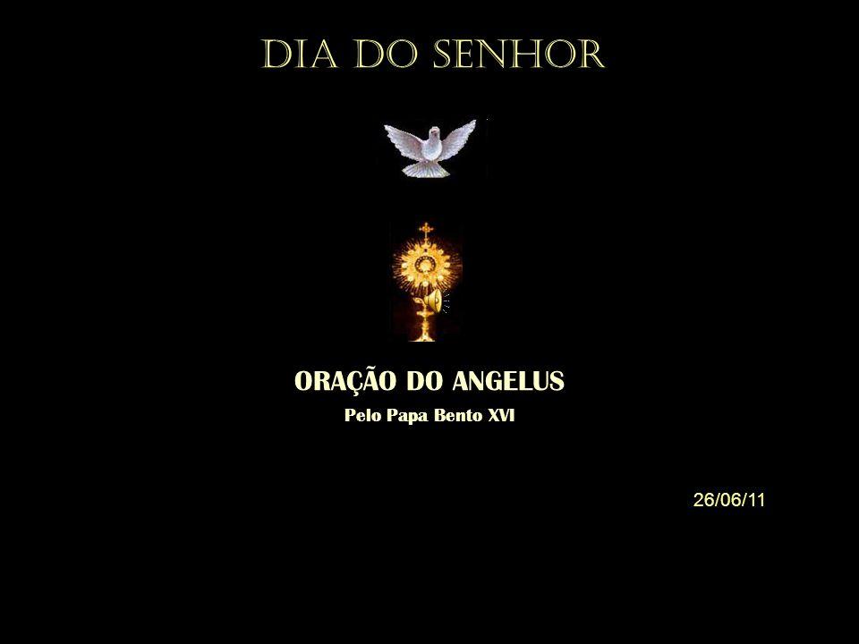 † ORAÇÃO DO ANGELUS Pelo Papa Bento XVI 26/06/11