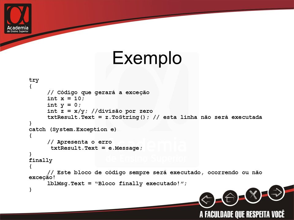 Exemplo try { // Código que gerará a exceção int x = 10; int y = 0;