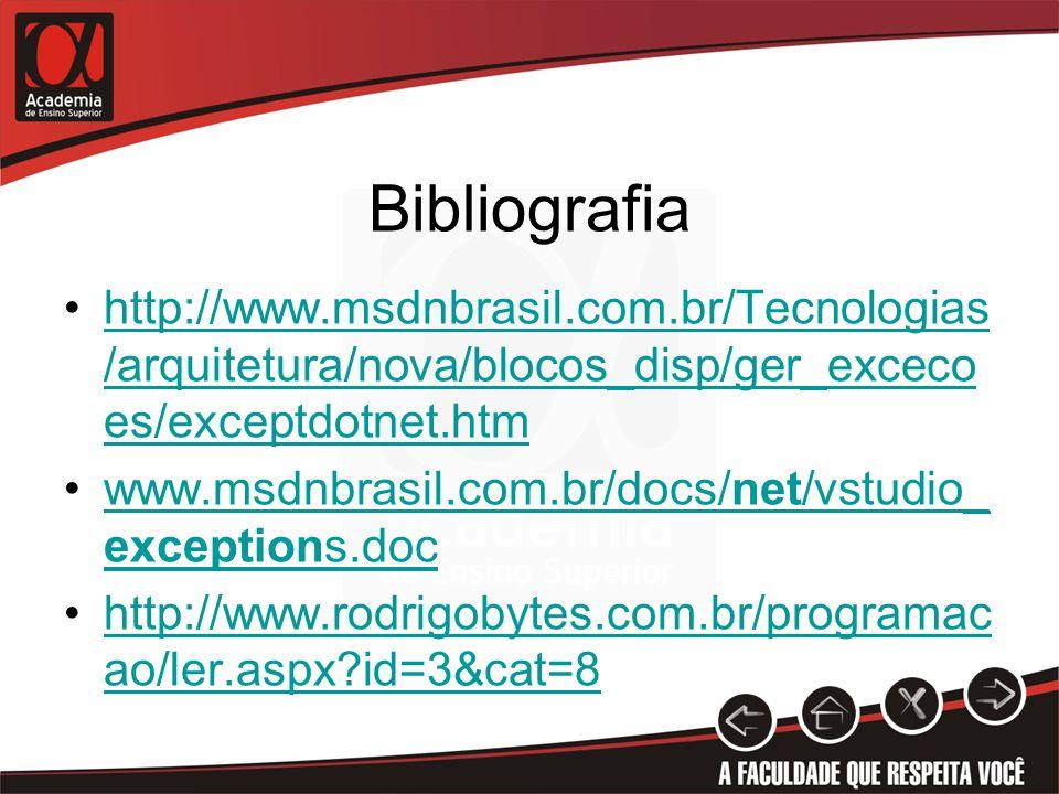 Bibliografia http://www.msdnbrasil.com.br/Tecnologias/arquitetura/nova/blocos_disp/ger_excecoes/exceptdotnet.htm.