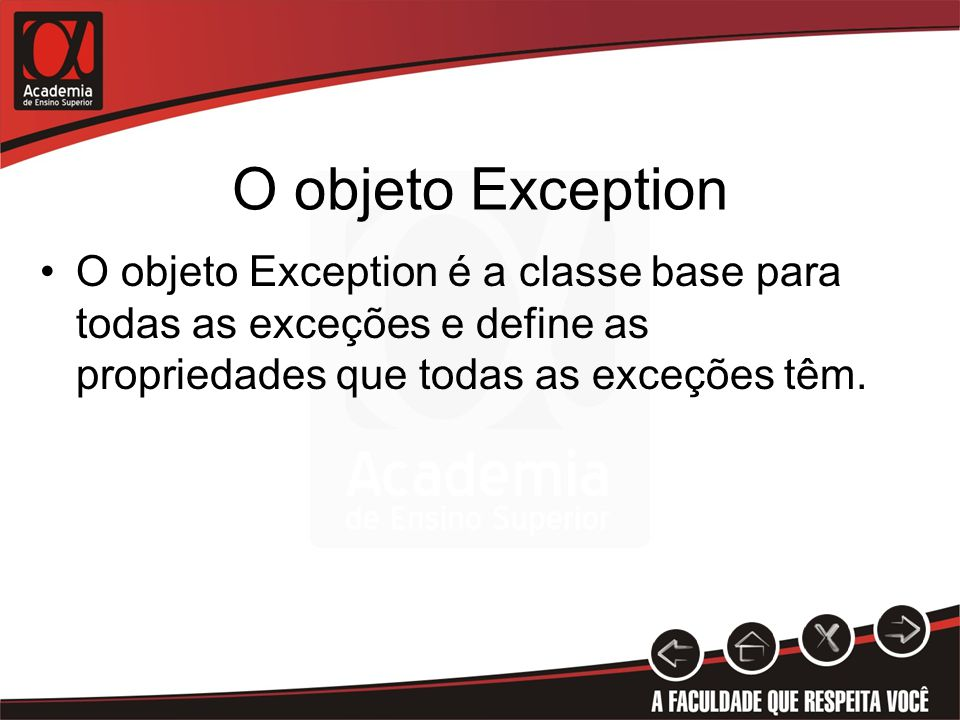O objeto Exception O objeto Exception é a classe base para todas as exceções e define as propriedades que todas as exceções têm.