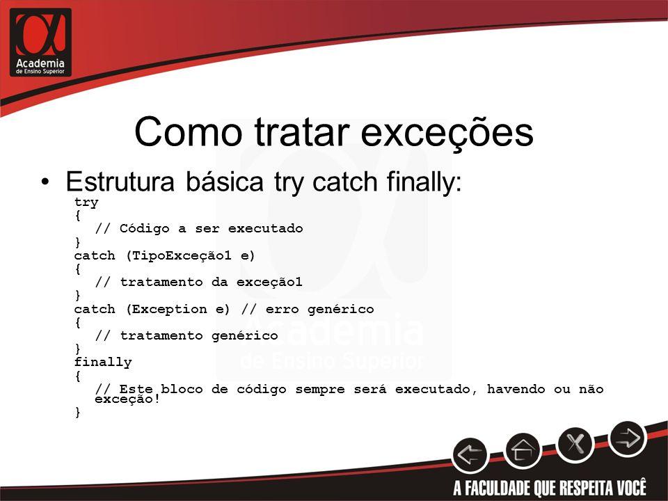 Como tratar exceções Estrutura básica try catch finally: try {