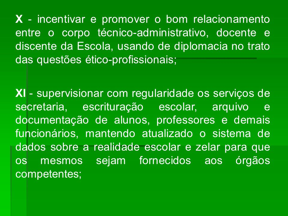 X - incentivar e promover o bom relacionamento entre o corpo técnico-administrativo, docente e discente da Escola, usando de diplomacia no trato das questões ético-profissionais;