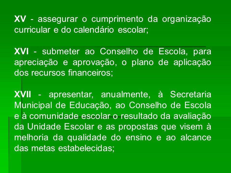 XV - assegurar o cumprimento da organização curricular e do calendário escolar;