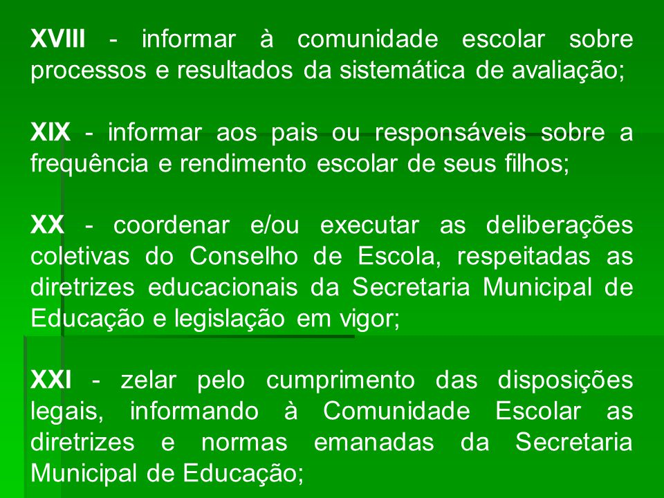 XVIII - informar à comunidade escolar sobre processos e resultados da sistemática de avaliação;