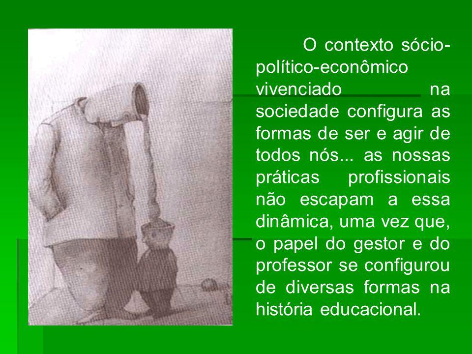 O contexto sócio-político-econômico vivenciado na sociedade configura as formas de ser e agir de todos nós...